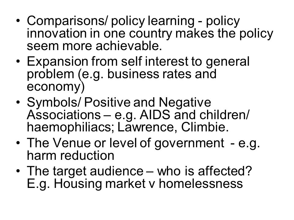 Comparisons/ policy learning - policy innovation in one country makes the policy seem more achievable.