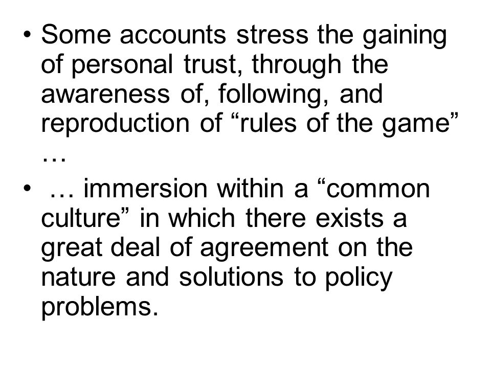 Some accounts stress the gaining of personal trust, through the awareness of, following, and reproduction of rules of the game …