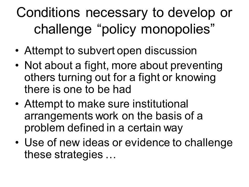 Conditions necessary to develop or challenge policy monopolies
