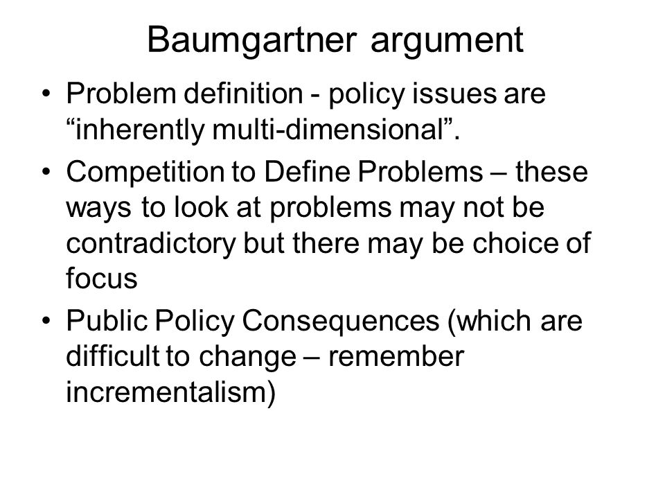 Baumgartner argument Problem definition - policy issues are inherently multi-dimensional .