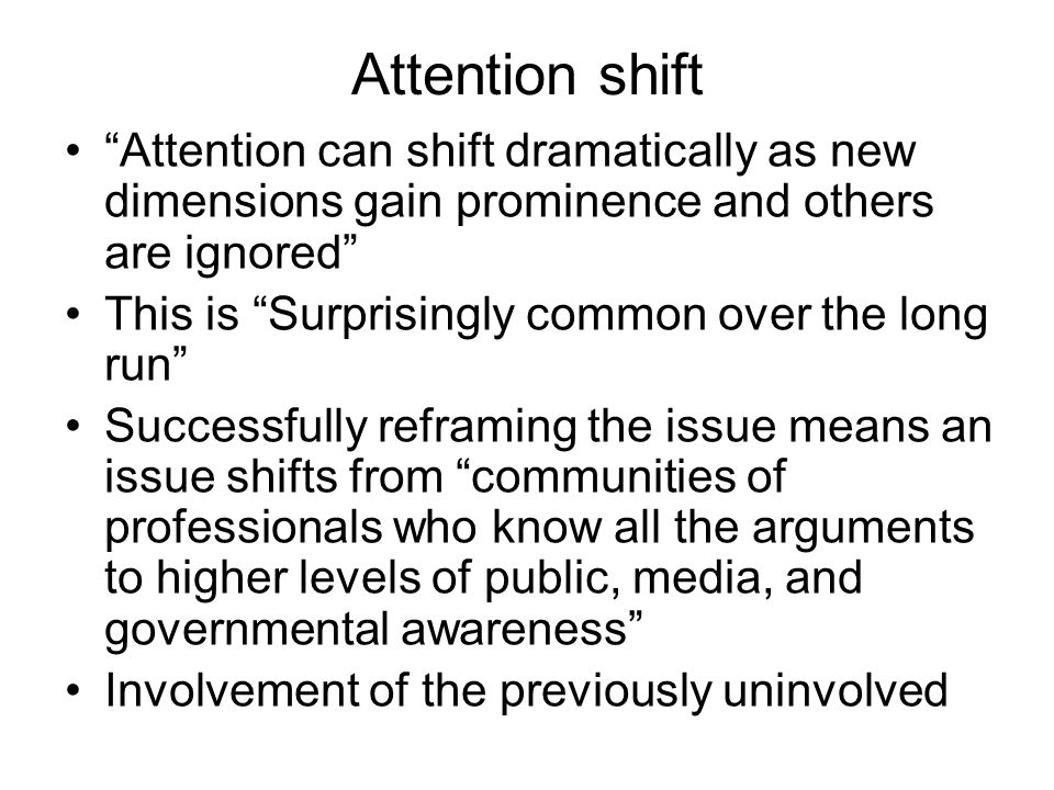 Attention shift Attention can shift dramatically as new dimensions gain prominence and others are ignored