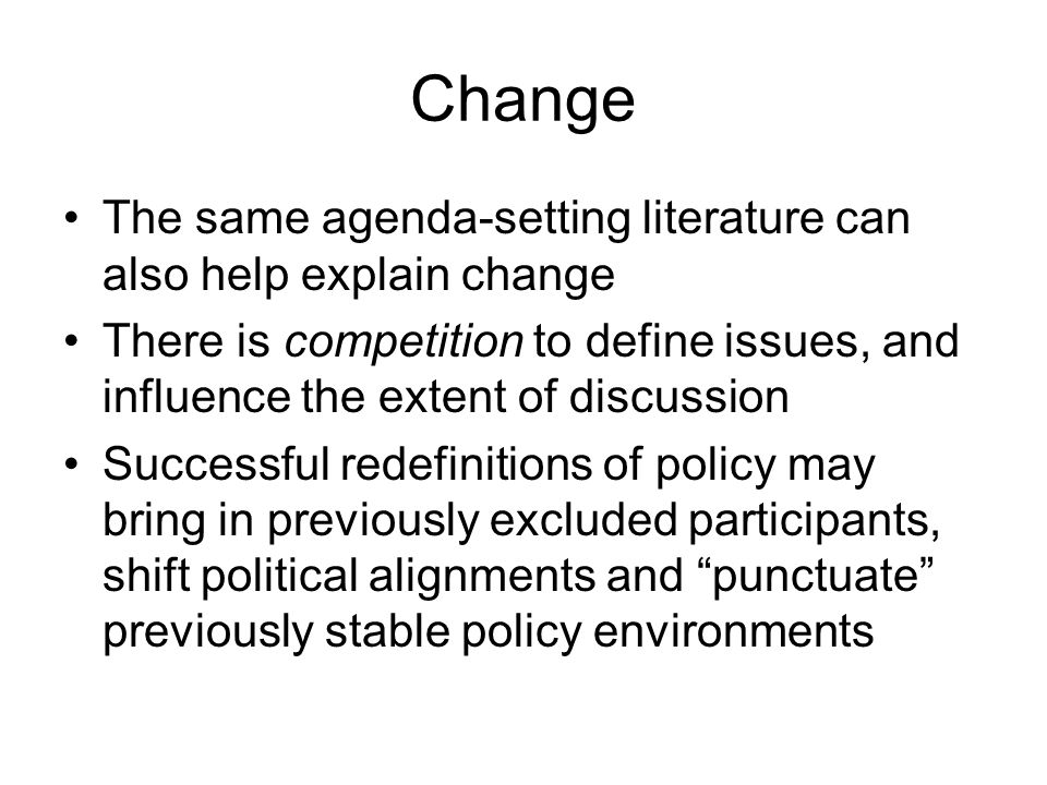 Change The same agenda-setting literature can also help explain change