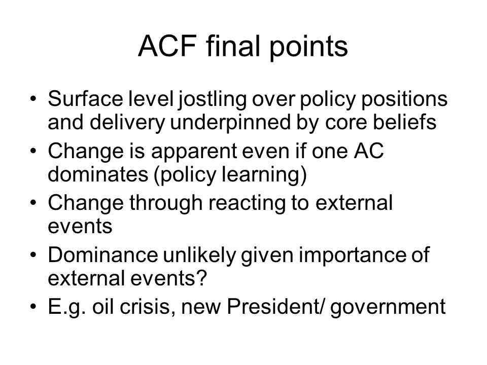 ACF final points Surface level jostling over policy positions and delivery underpinned by core beliefs.