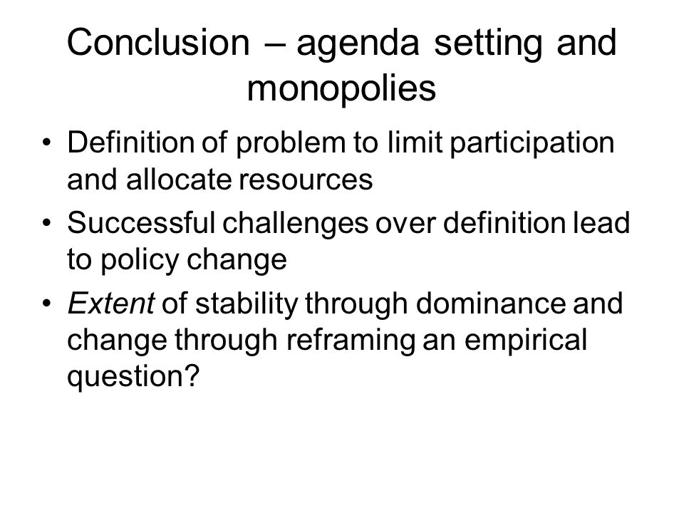 Conclusion – agenda setting and monopolies