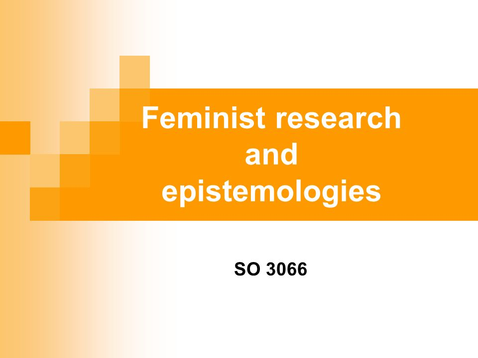 Feminist research and epistemologies