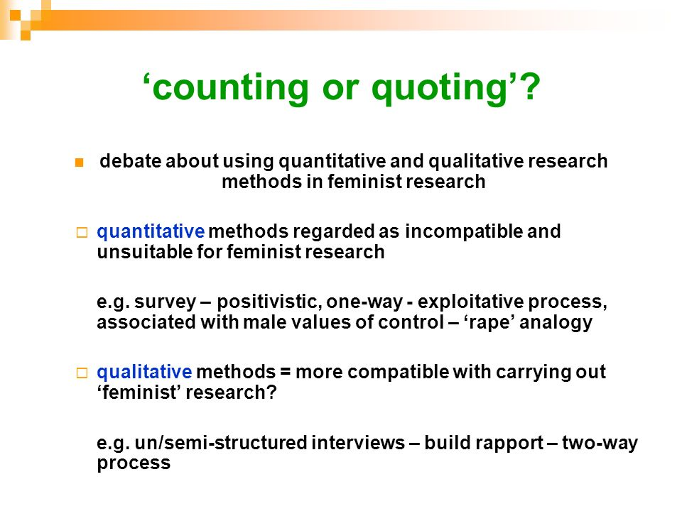 'counting or quoting' debate about using quantitative and qualitative research methods in feminist research.