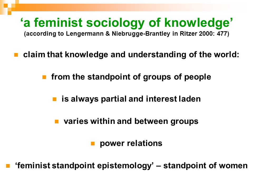 'a feminist sociology of knowledge' (according to Lengermann & Niebrugge-Brantley in Ritzer 2000: 477)