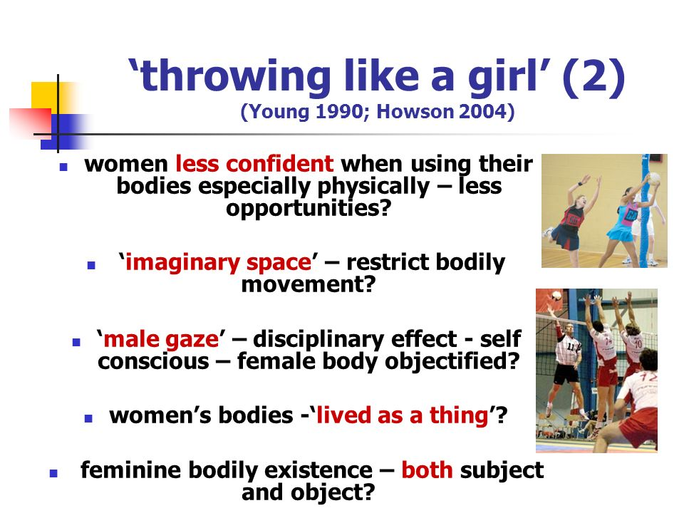 'throwing like a girl' (2) (Young 1990; Howson 2004)