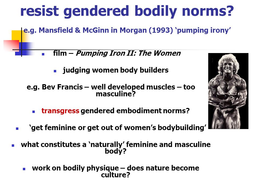 resist gendered bodily norms. e. g