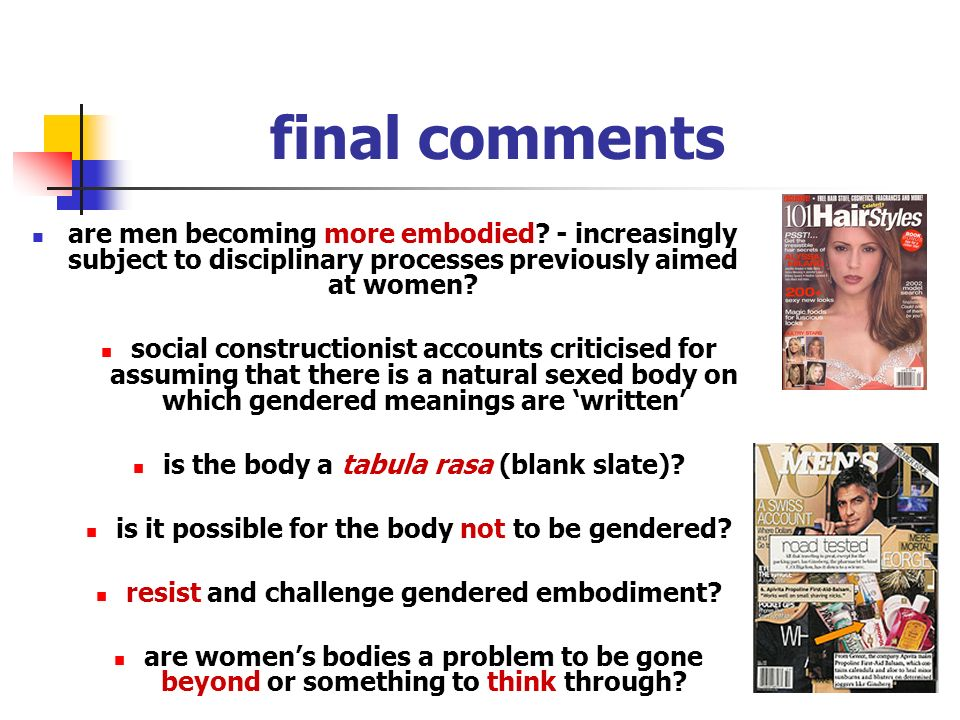 final comments are men becoming more embodied - increasingly subject to disciplinary processes previously aimed at women