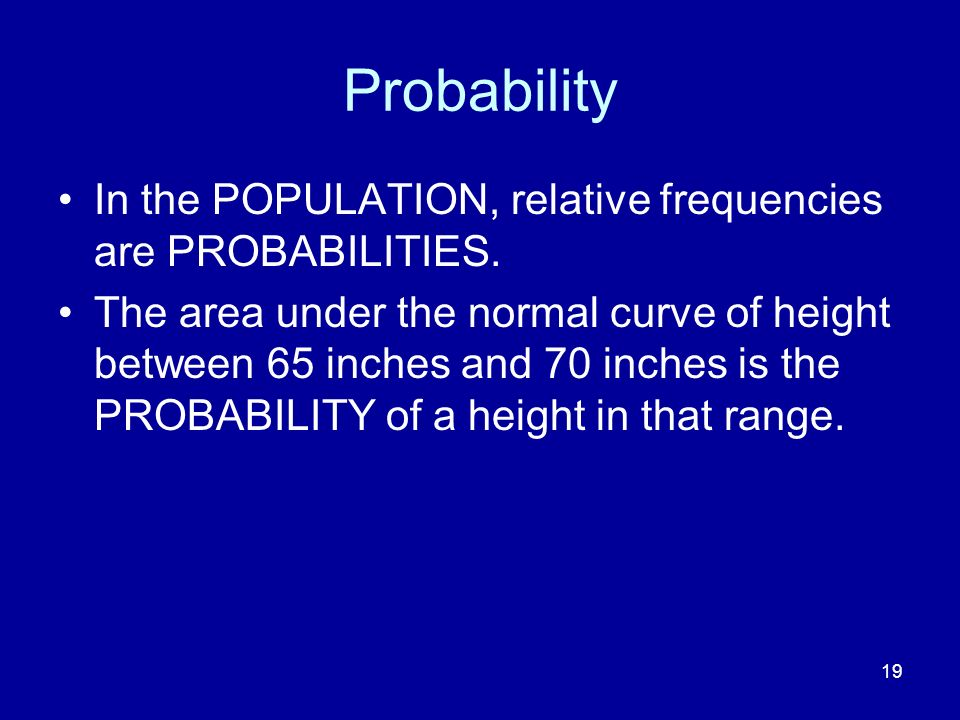 Probability In the POPULATION, relative frequencies are PROBABILITIES.