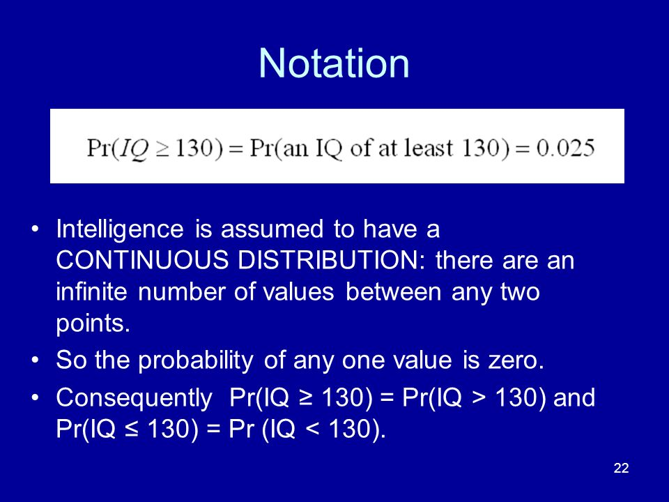 Notation Intelligence is assumed to have a CONTINUOUS DISTRIBUTION: there are an infinite number of values between any two points.