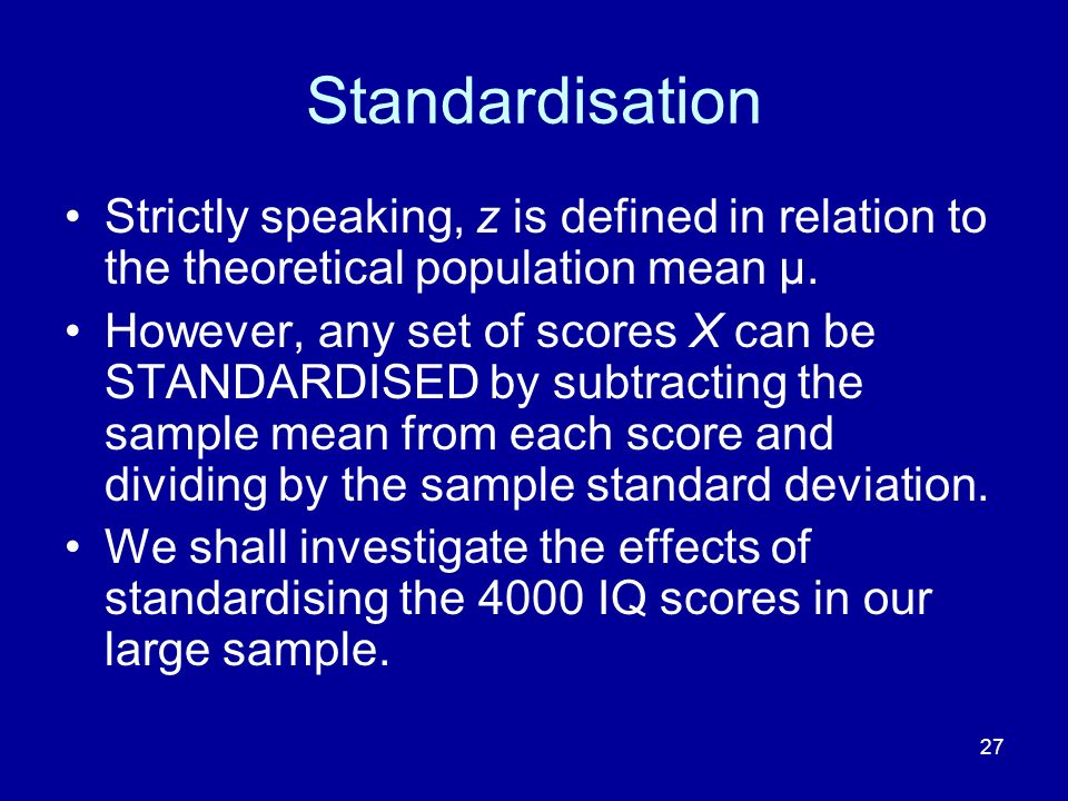Standardisation Strictly speaking, z is defined in relation to the theoretical population mean μ.