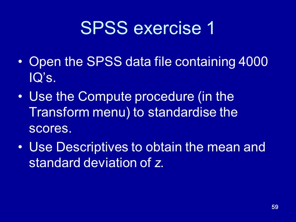 SPSS exercise 1 Open the SPSS data file containing 4000 IQ's.