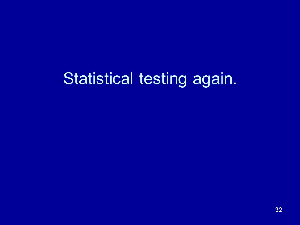 Statistical testing again.