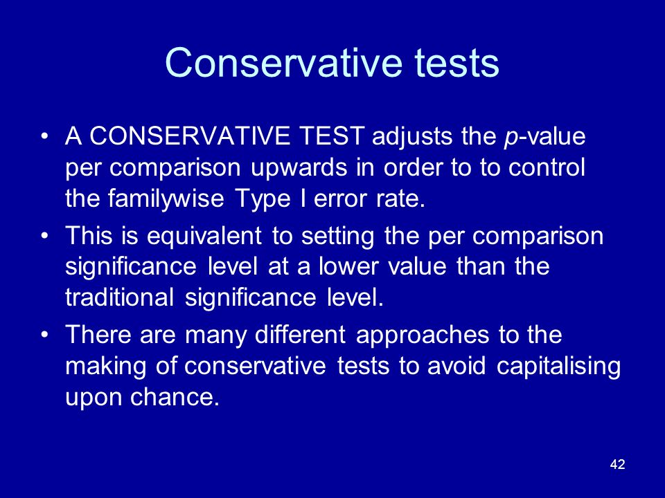 Conservative tests A CONSERVATIVE TEST adjusts the p-value per comparison upwards in order to to control the familywise Type I error rate.