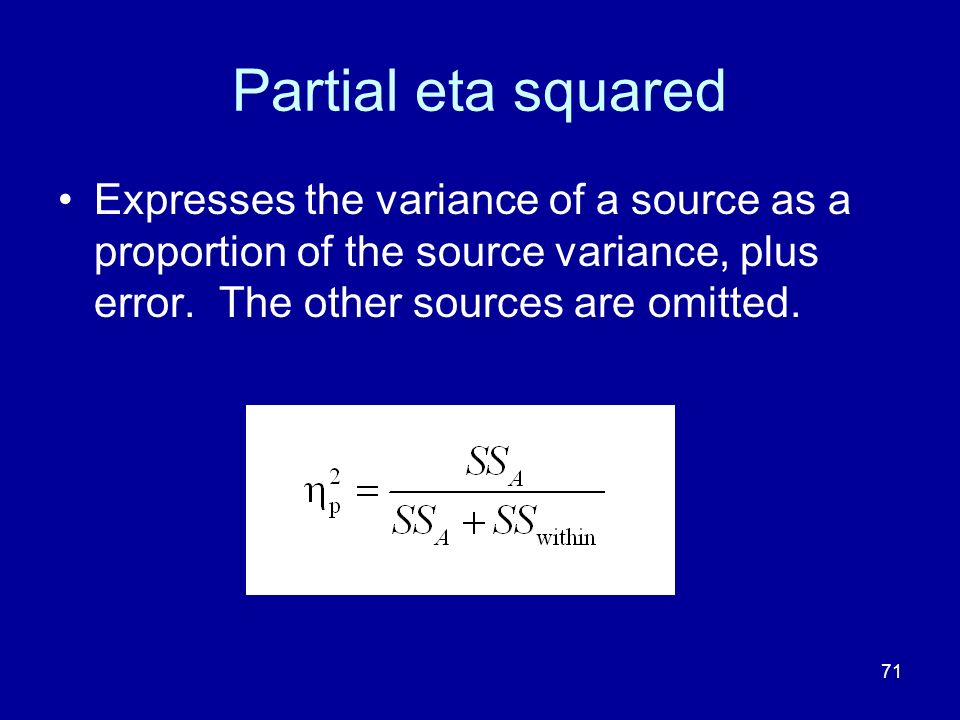 Partial eta squared Expresses the variance of a source as a proportion of the source variance, plus error.
