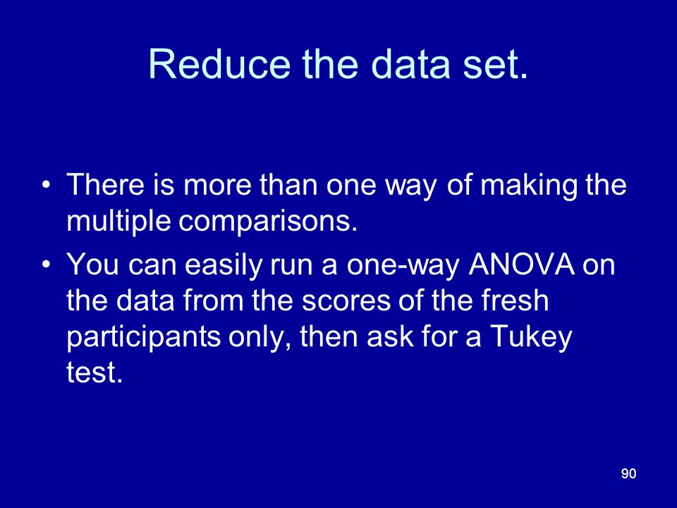 Reduce the data set. There is more than one way of making the multiple comparisons.