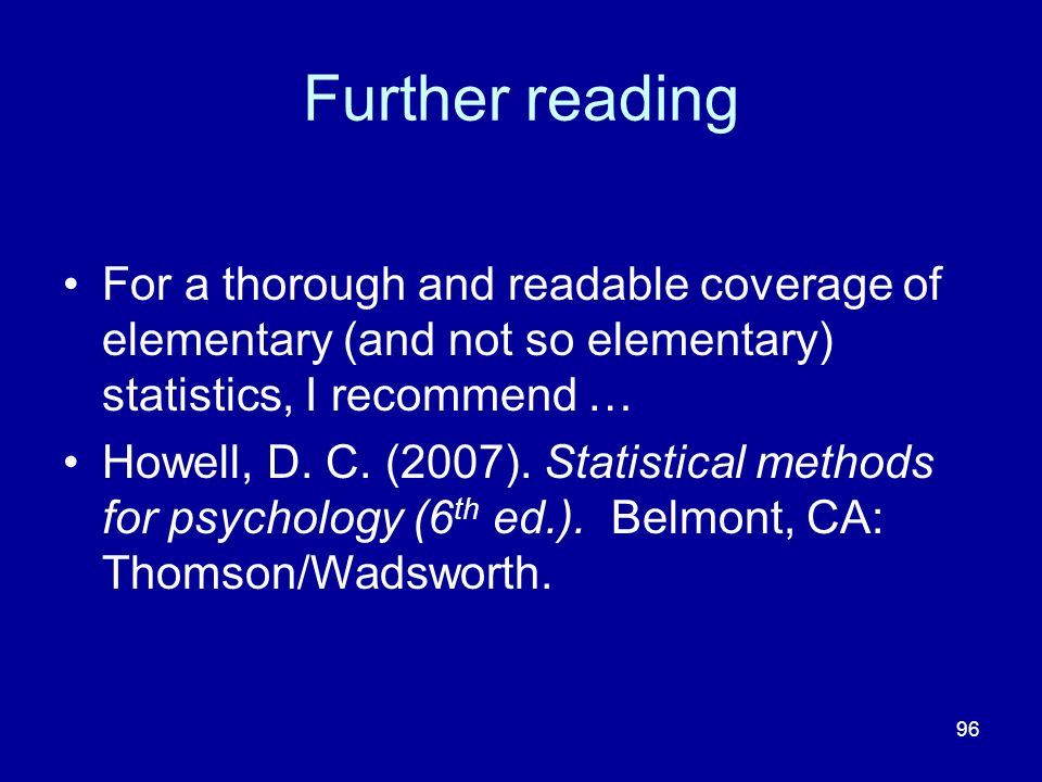 Further reading For a thorough and readable coverage of elementary (and not so elementary) statistics, I recommend …