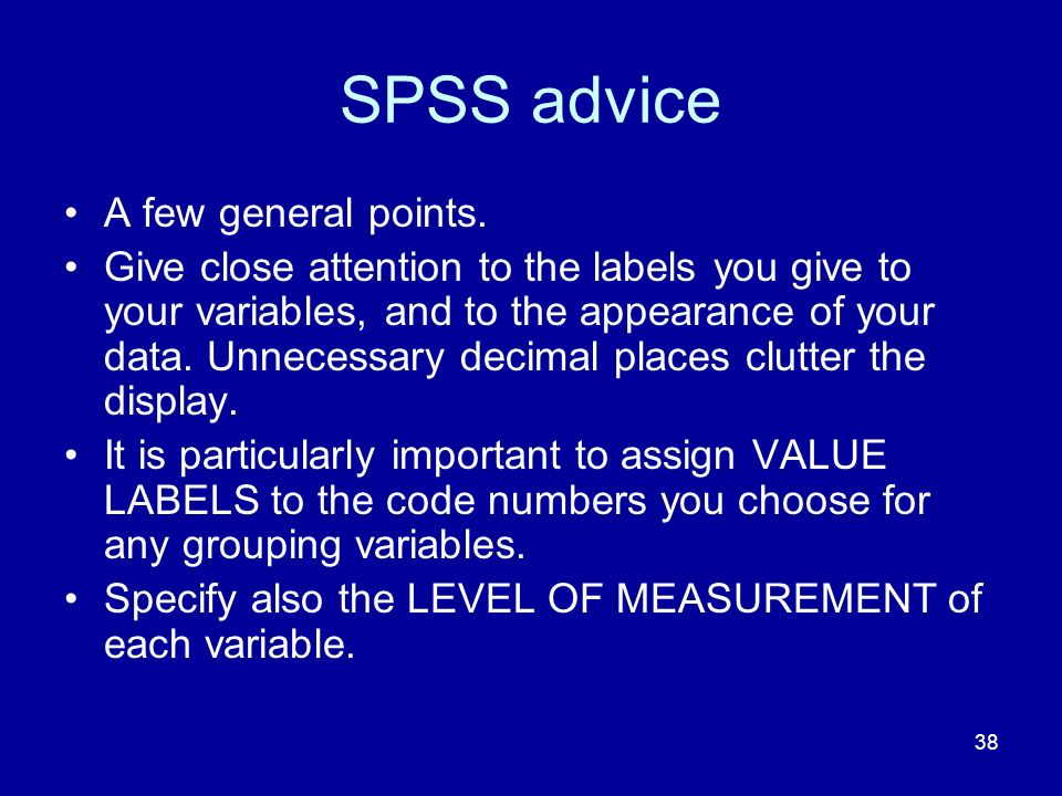 SPSS advice A few general points.
