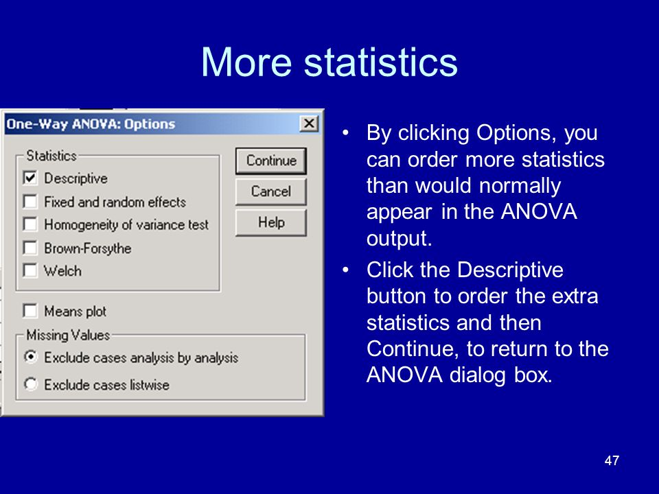 More statistics By clicking Options, you can order more statistics than would normally appear in the ANOVA output.