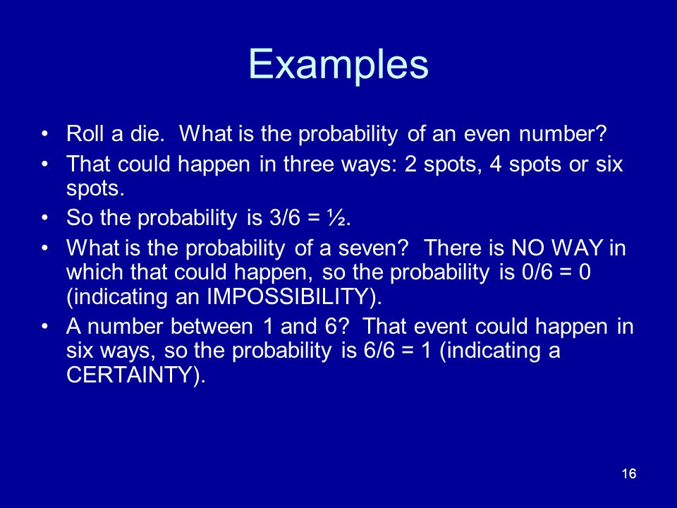 Examples Roll a die. What is the probability of an even number