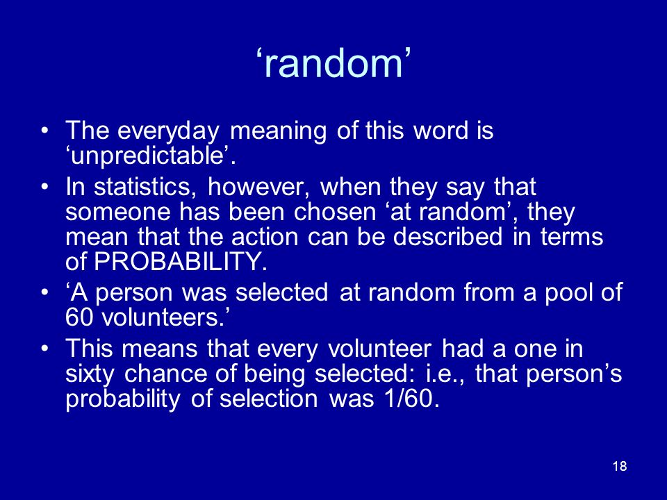 'random' The everyday meaning of this word is 'unpredictable'.