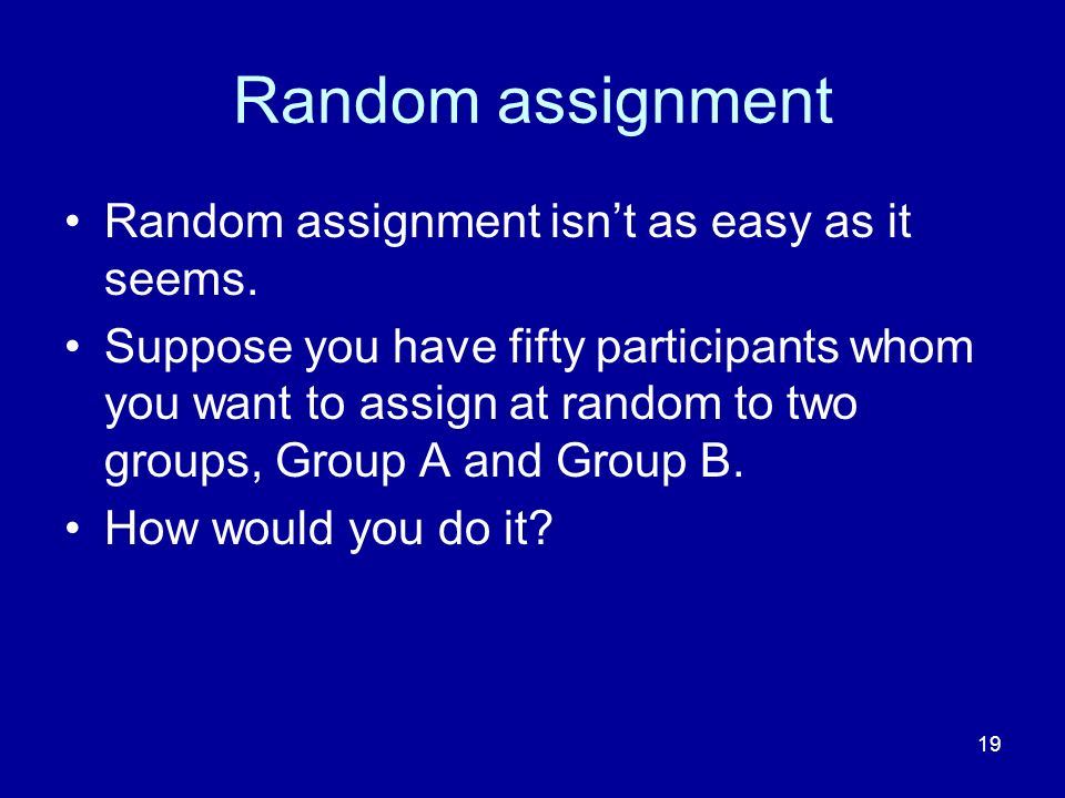 Random assignment Random assignment isn't as easy as it seems.
