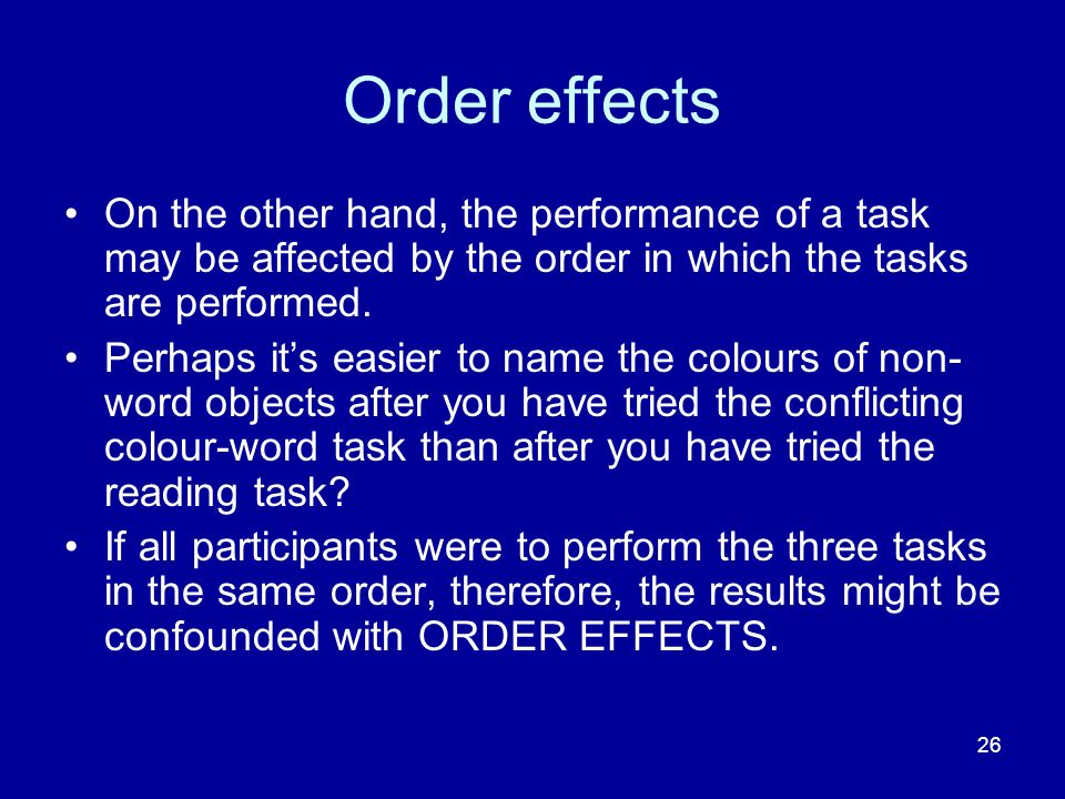 Order effects On the other hand, the performance of a task may be affected by the order in which the tasks are performed.