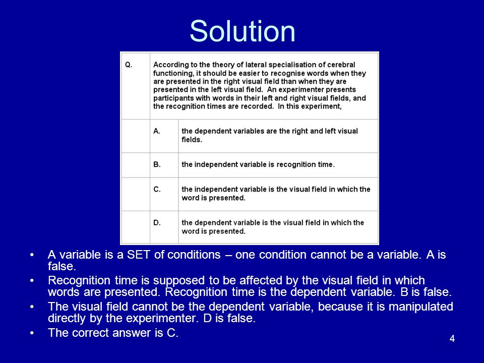 Solution A variable is a SET of conditions – one condition cannot be a variable. A is false.