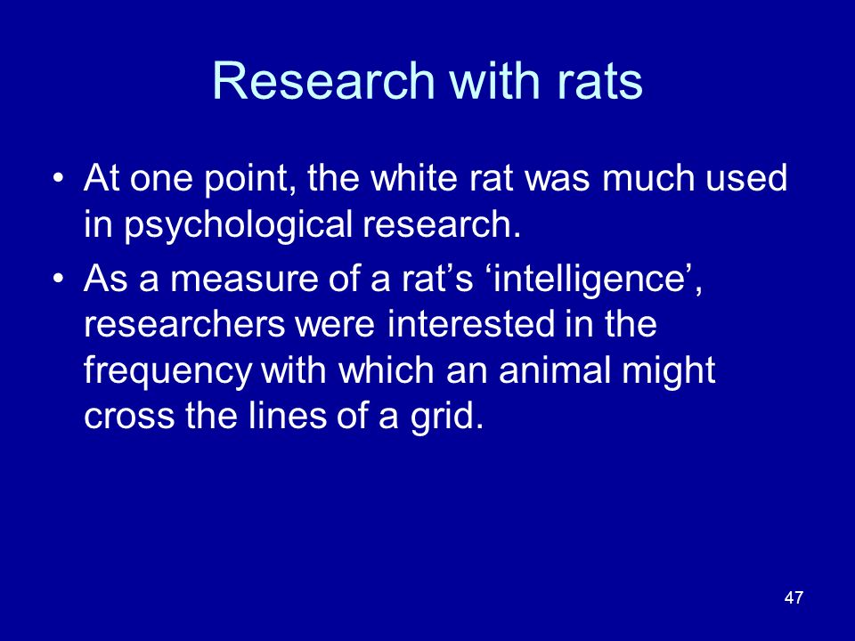 Research with rats At one point, the white rat was much used in psychological research.