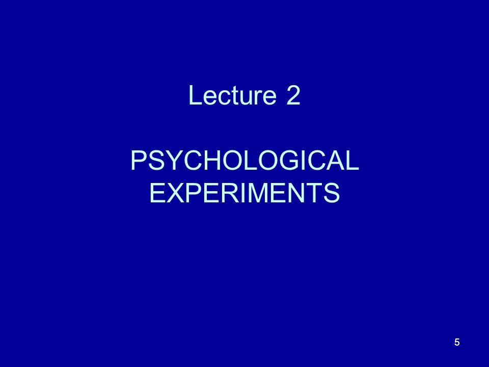Lecture 2 PSYCHOLOGICAL EXPERIMENTS