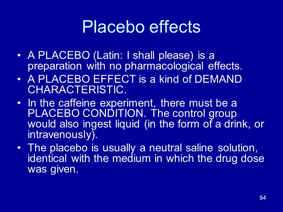 Placebo effects A PLACEBO (Latin: I shall please) is a preparation with no pharmacological effects.