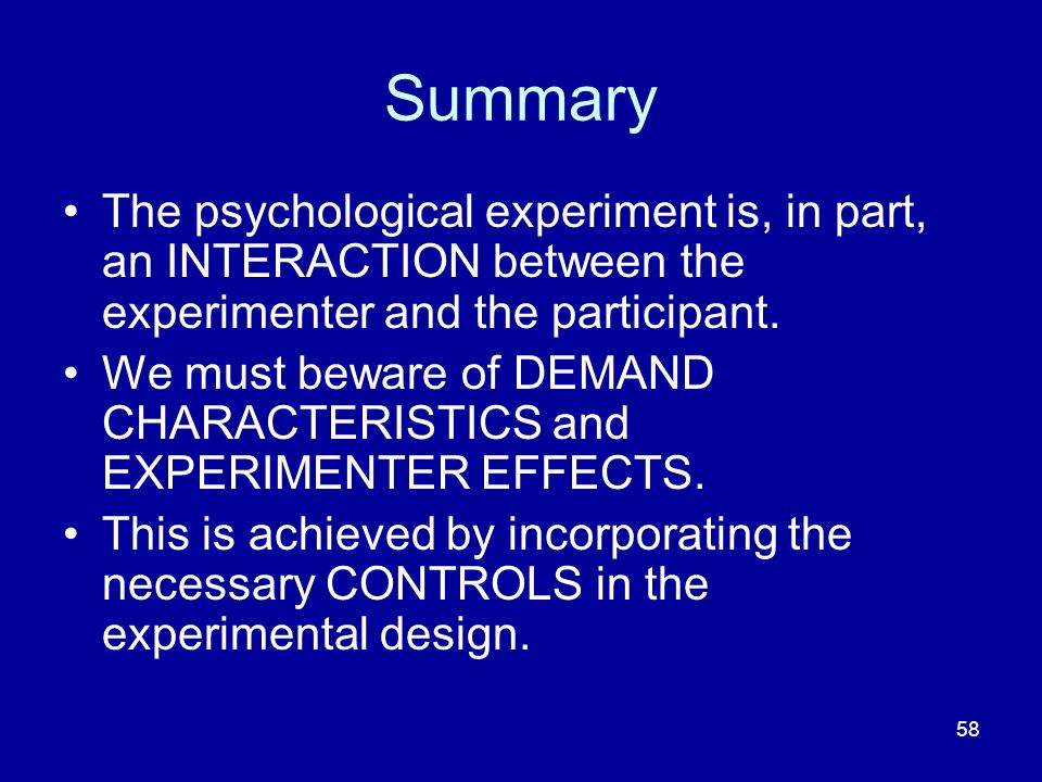 Summary The psychological experiment is, in part, an INTERACTION between the experimenter and the participant.