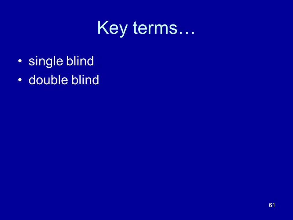 Key terms… single blind double blind