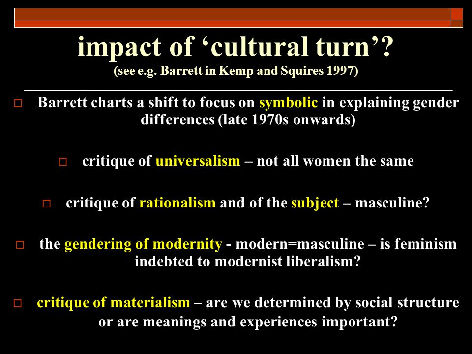 impact of 'cultural turn' (see e.g. Barrett in Kemp and Squires 1997)