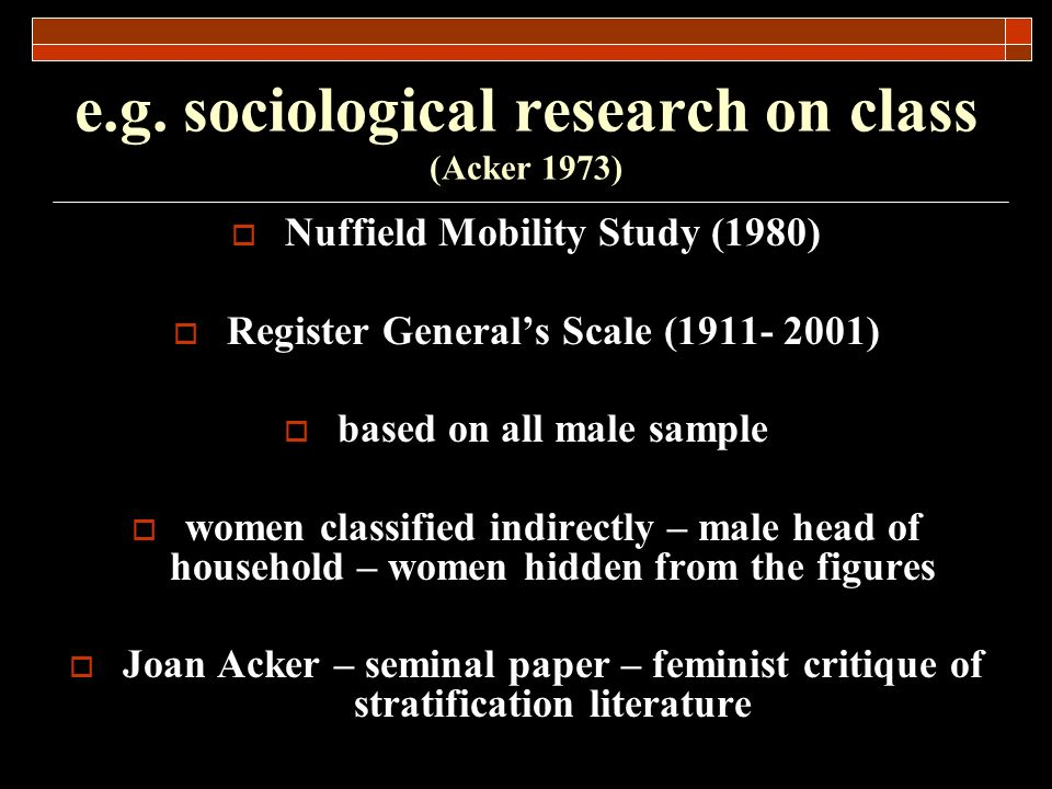 e.g. sociological research on class (Acker 1973)