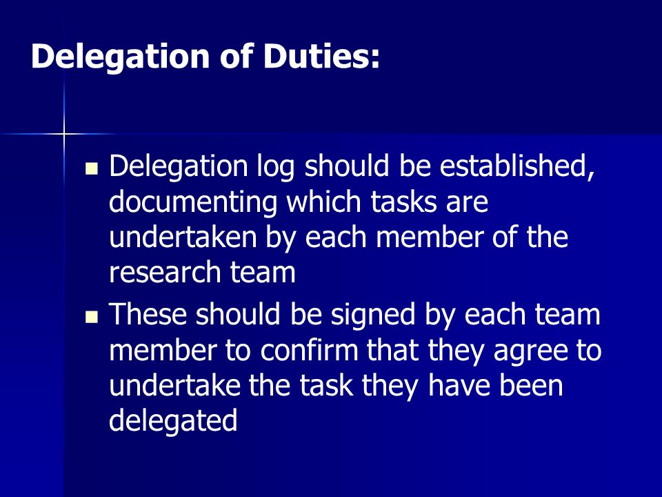 Delegation of Duties: Delegation log should be established, documenting which tasks are undertaken by each member of the research team.