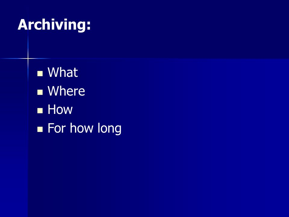 Archiving: What Where How For how long