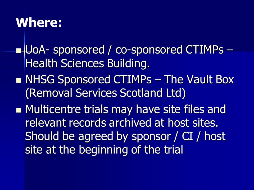 Where: UoA- sponsored / co-sponsored CTIMPs – Health Sciences Building. NHSG Sponsored CTIMPs – The Vault Box (Removal Services Scotland Ltd)