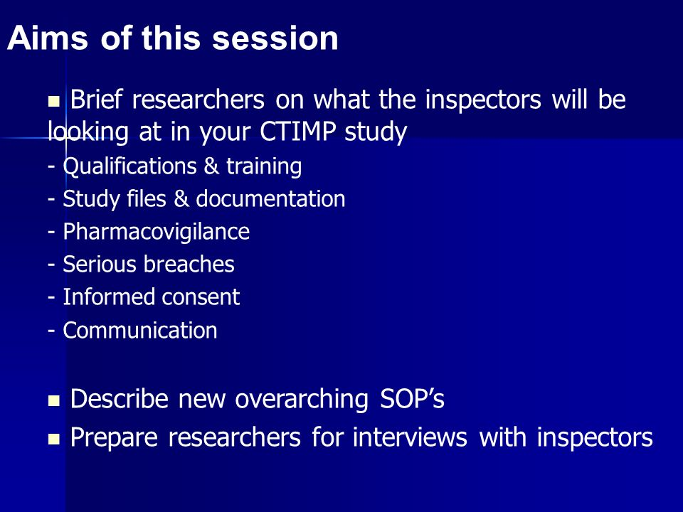 Aims of this session Brief researchers on what the inspectors will be looking at in your CTIMP study.