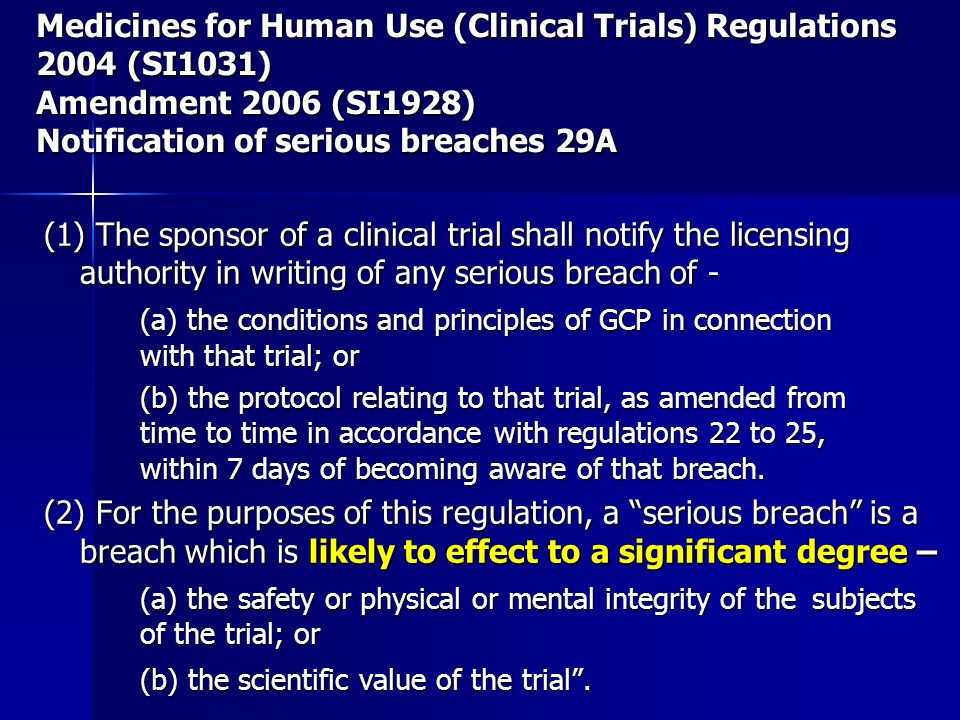 Medicines for Human Use (Clinical Trials) Regulations 2004 (SI1031) Amendment 2006 (SI1928) Notification of serious breaches 29A