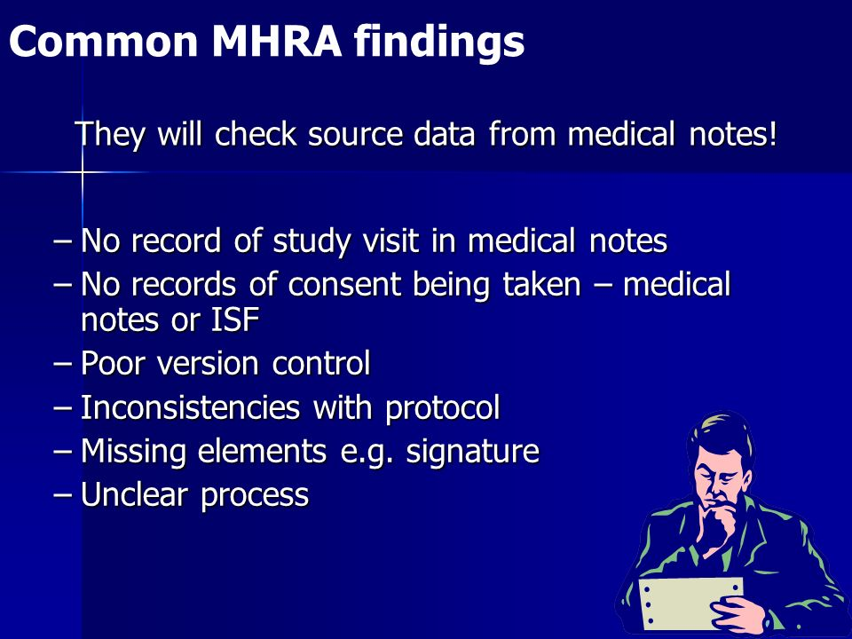 Common MHRA findings They will check source data from medical notes!