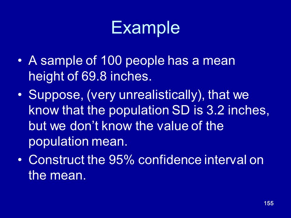 Example A sample of 100 people has a mean height of 69.8 inches.