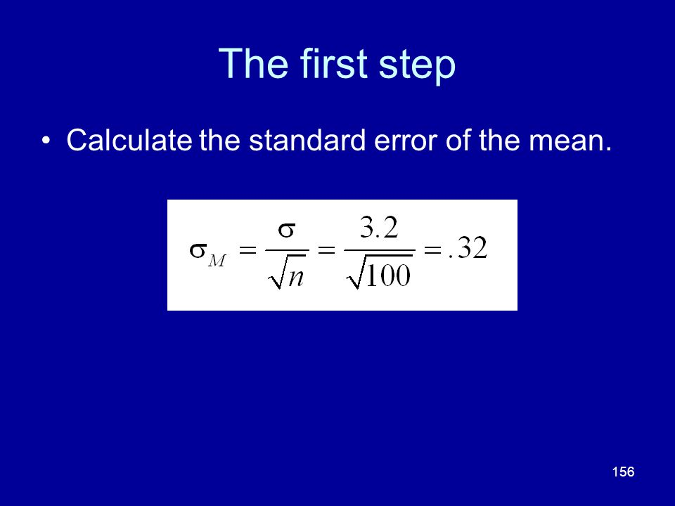 The first step Calculate the standard error of the mean.