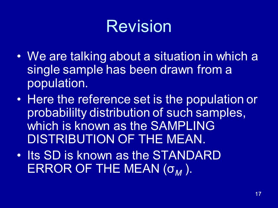 Revision We are talking about a situation in which a single sample has been drawn from a population.