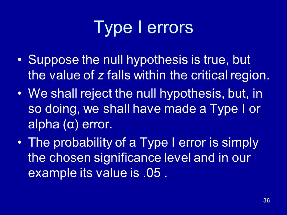 Type I errors Suppose the null hypothesis is true, but the value of z falls within the critical region.