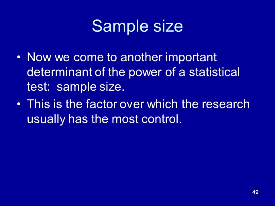 Sample size Now we come to another important determinant of the power of a statistical test: sample size.