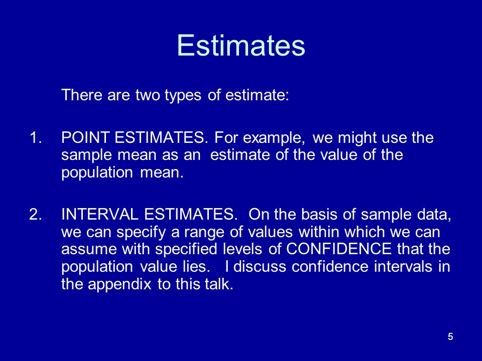 Estimates There are two types of estimate: