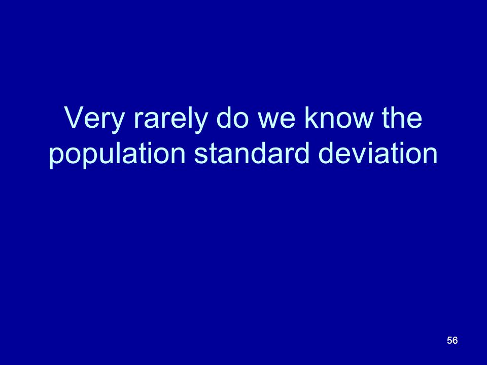 Very rarely do we know the population standard deviation